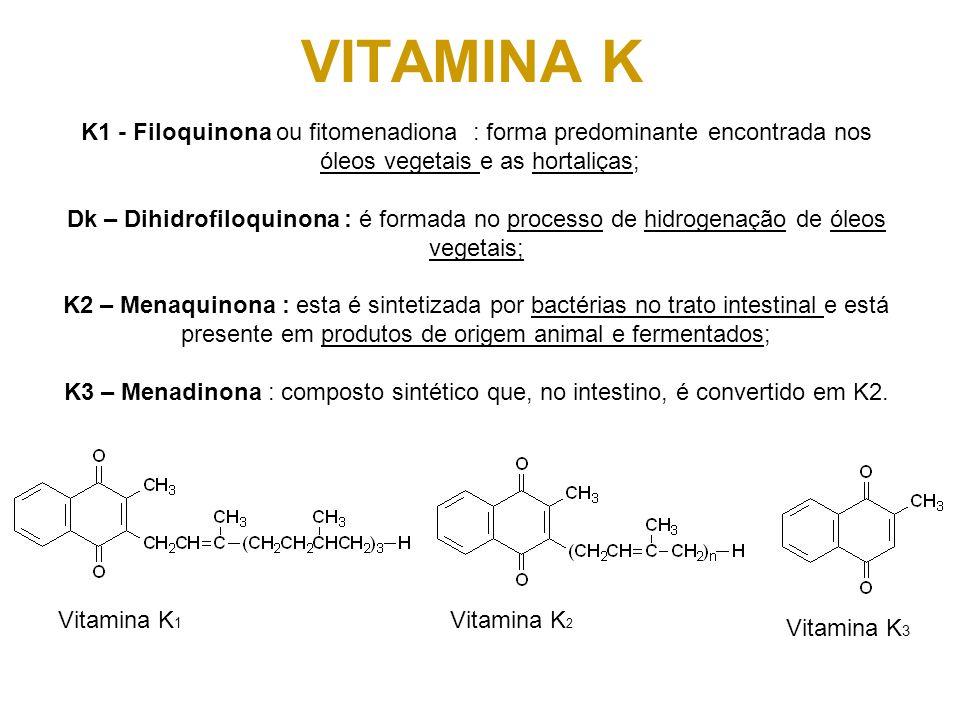 VITAMINA K K1 - Filoquinona ou fitomenadiona : forma predominante encontrada nos. óleos vegetais e as hortaliças;