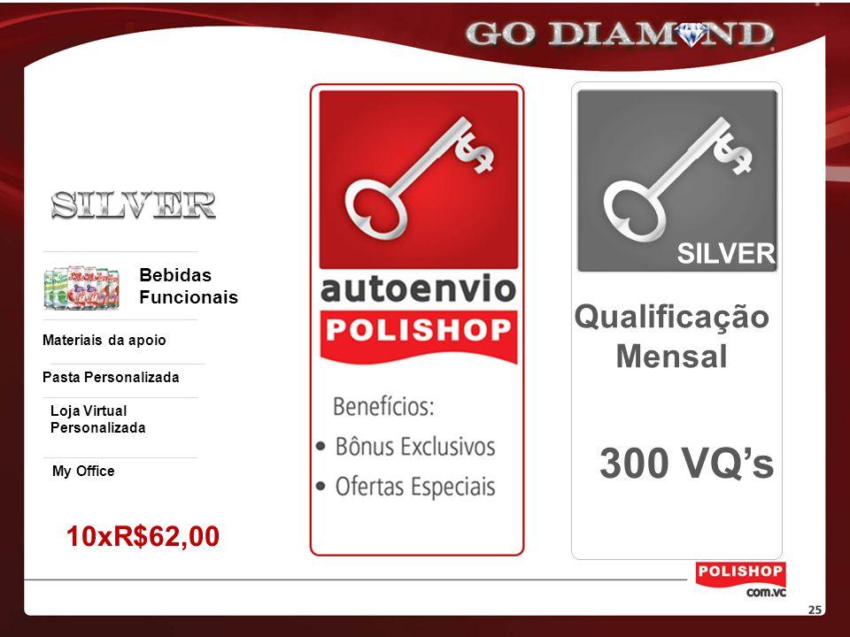 300 VQ's Qualificação Mensal SILVER 10xR$62,00 Bebidas Funcionais