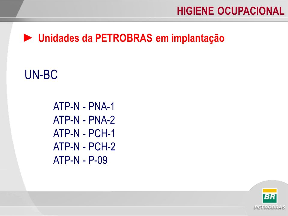 UN-BC ► Unidades da PETROBRAS em implantação ATP-N - PNA-1