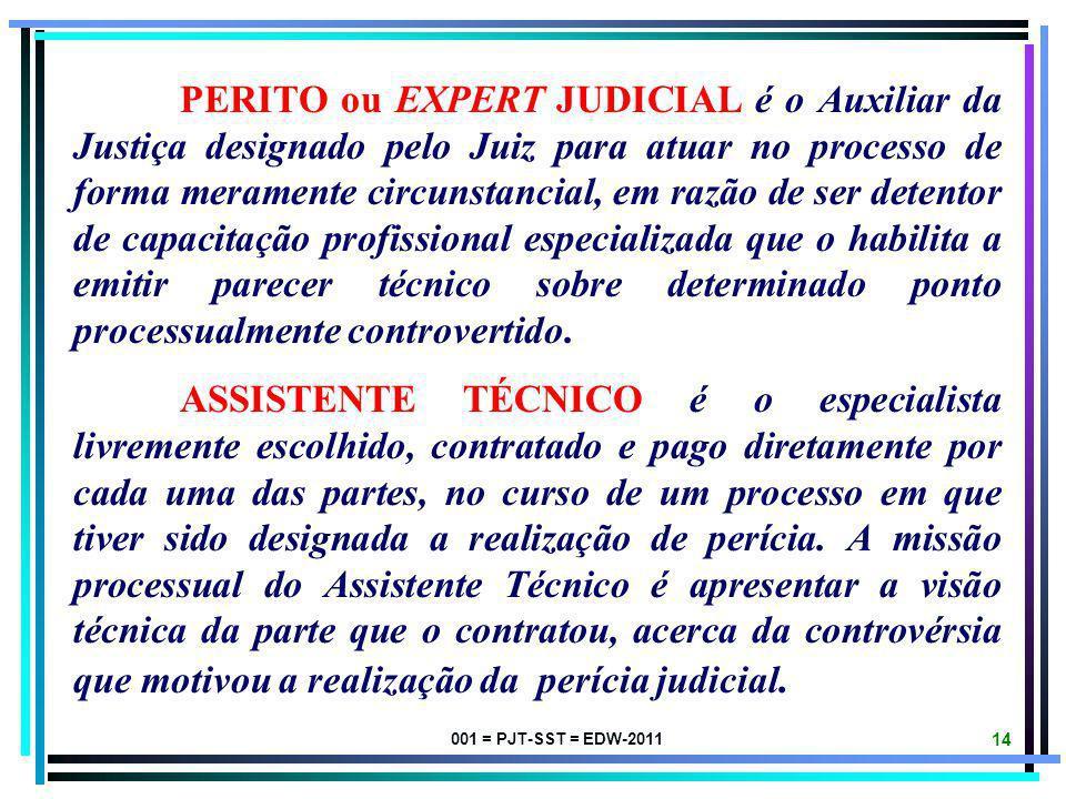 PERITO ou EXPERT JUDICIAL é o Auxiliar da Justiça designado pelo Juiz para atuar no processo de forma meramente circunstancial, em razão de ser detentor de capacitação profissional especializada que o habilita a emitir parecer técnico sobre determinado ponto processualmente controvertido.