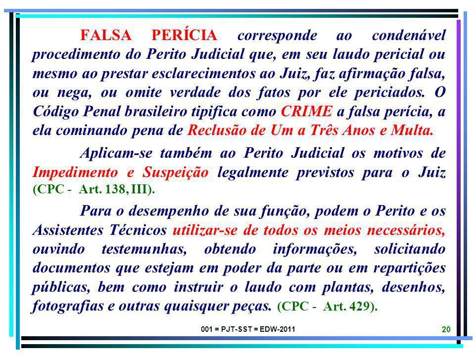 FALSA PERÍCIA corresponde ao condenável procedimento do Perito Judicial que, em seu laudo pericial ou mesmo ao prestar esclarecimentos ao Juiz, faz afirmação falsa, ou nega, ou omite verdade dos fatos por ele periciados. O Código Penal brasileiro tipifica como CRIME a falsa perícia, a ela cominando pena de Reclusão de Um a Três Anos e Multa.