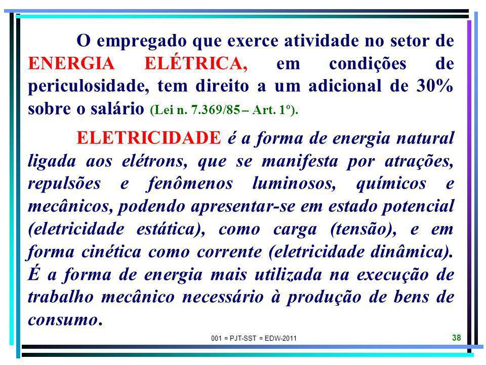 O empregado que exerce atividade no setor de ENERGIA ELÉTRICA, em condições de periculosidade, tem direito a um adicional de 30% sobre o salário (Lei n. 7.369/85 – Art. 1º).