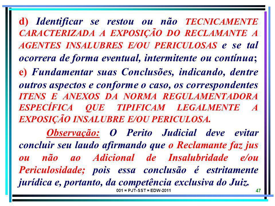 d) Identificar se restou ou não TECNICAMENTE CARACTERIZADA A EXPOSIÇÃO DO RECLAMANTE A AGENTES INSALUBRES E/OU PERICULOSAS e se tal ocorrera de forma eventual, intermitente ou contínua;