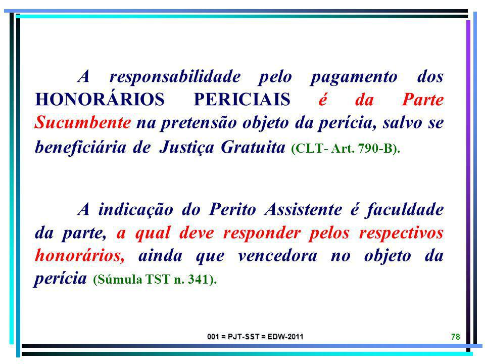 A responsabilidade pelo pagamento dos HONORÁRIOS PERICIAIS é da Parte Sucumbente na pretensão objeto da perícia, salvo se beneficiária de Justiça Gratuita (CLT- Art. 790-B).