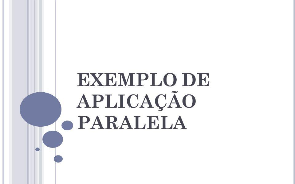 EXEMPLO DE APLICAÇÃO PARALELA