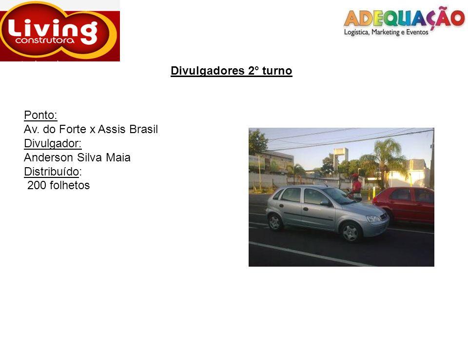 Divulgadores 2° turnoPonto: Av. do Forte x Assis Brasil. Divulgador: Anderson Silva Maia. Distribuído:
