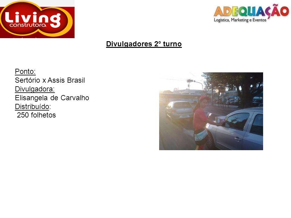 Divulgadores 2° turnoPonto: Sertório x Assis Brasil. Divulgadora: Elisangela de Carvalho. Distribuído: