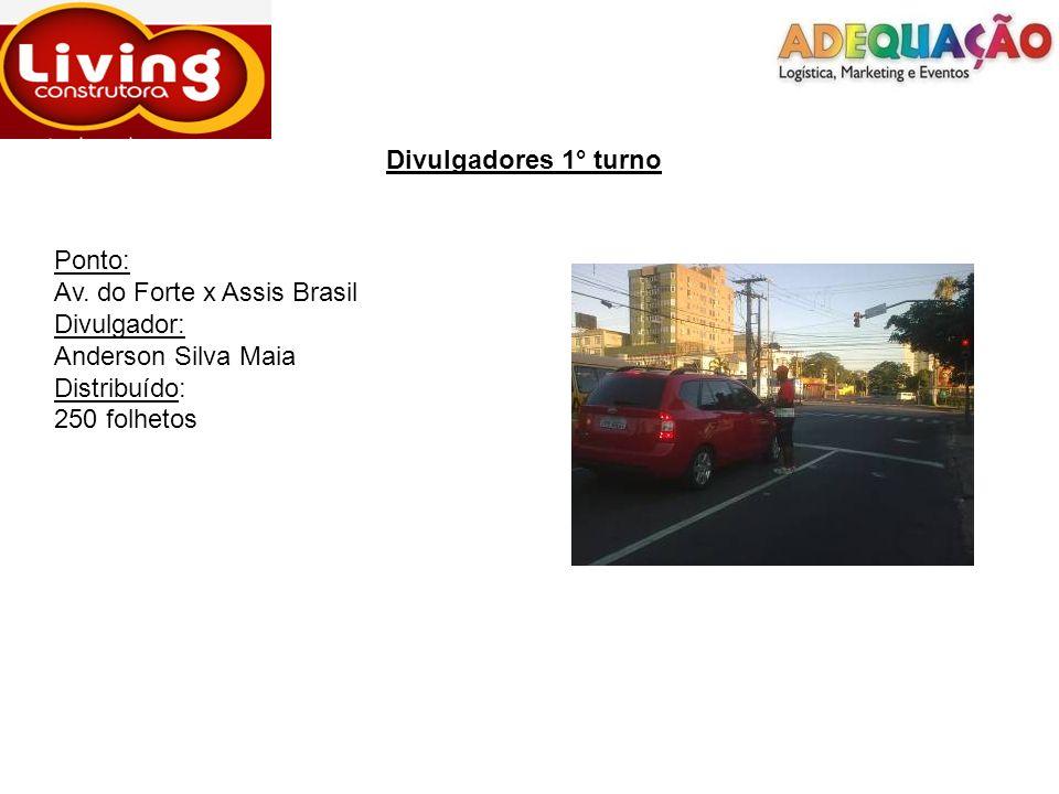 Divulgadores 1° turnoPonto: Av. do Forte x Assis Brasil. Divulgador: Anderson Silva Maia. Distribuído: