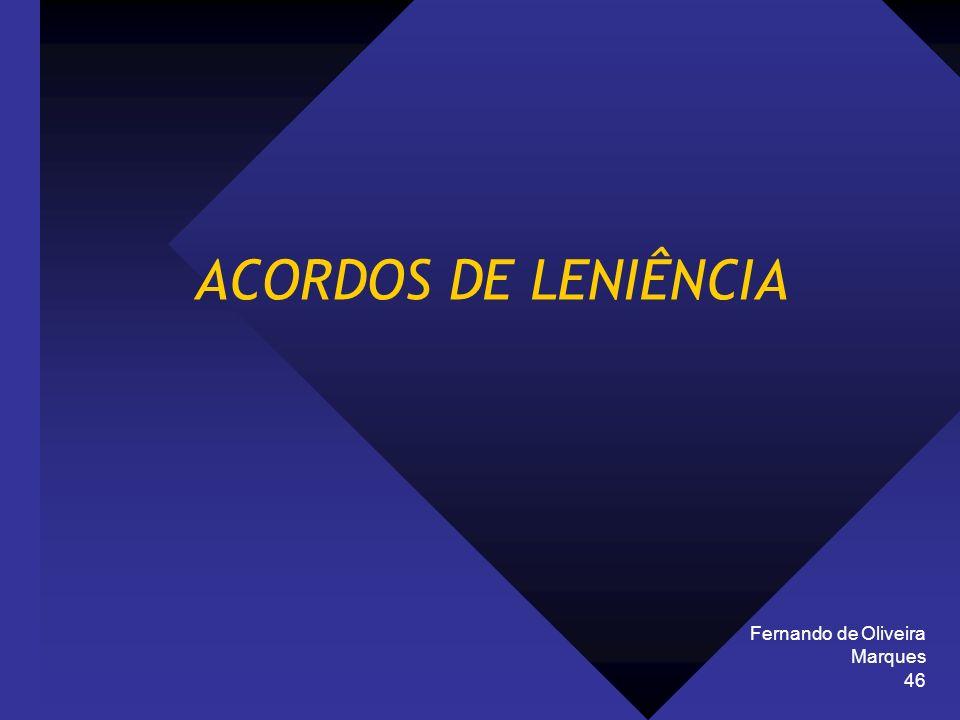ACORDOS DE LENIÊNCIA Fernando de Oliveira Marques