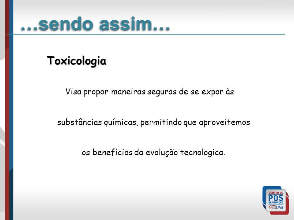 …sendo assim… Toxicologia