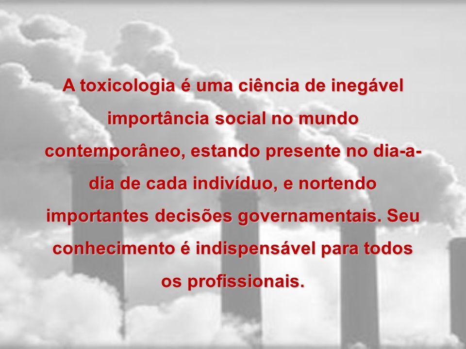 A toxicologia é uma ciência de inegável importância social no mundo contemporâneo, estando presente no dia-a-dia de cada indivíduo, e nortendo importantes decisões governamentais.