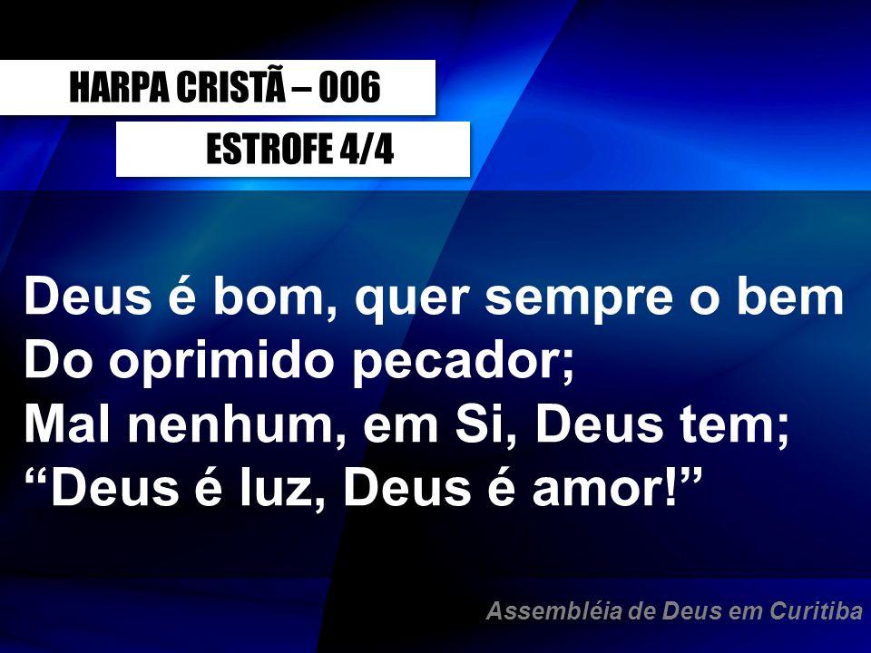 Deus é bom, quer sempre o bem Do oprimido pecador;
