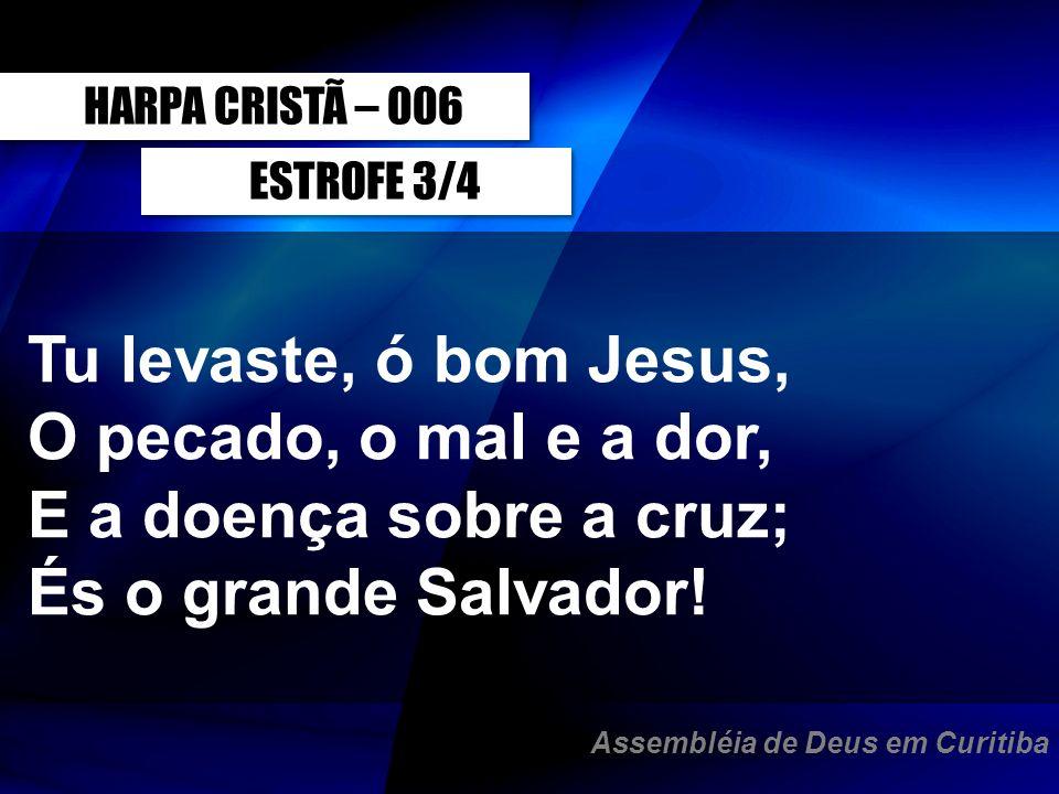 Tu levaste, ó bom Jesus, O pecado, o mal e a dor,