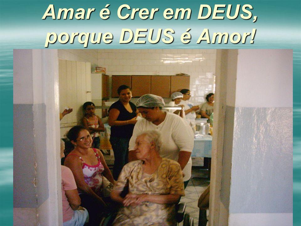 Amar é Crer em DEUS, porque DEUS é Amor!