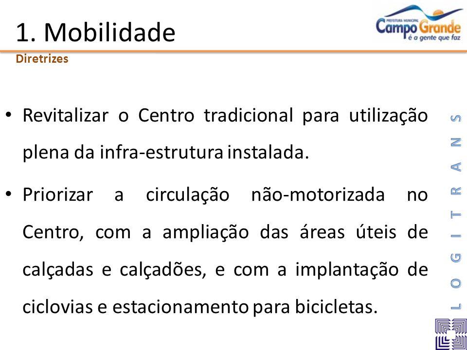 1. Mobilidade Diretrizes. Revitalizar o Centro tradicional para utilização plena da infra-estrutura instalada.