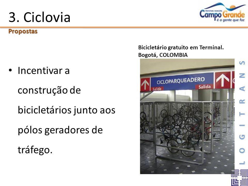 3. Ciclovia Propostas. Incentivar a construção de bicicletários junto aos pólos geradores de tráfego.