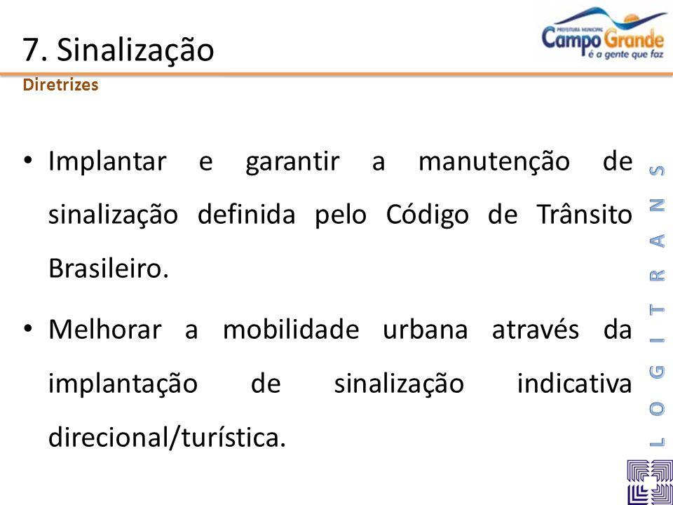 7. SinalizaçãoDiretrizes. Implantar e garantir a manutenção de sinalização definida pelo Código de Trânsito Brasileiro.