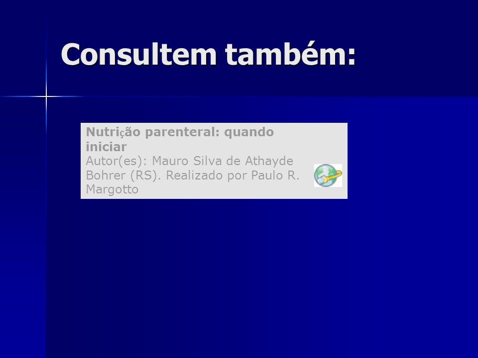 Consultem também: Nutrição parenteral: quando iniciar Autor(es): Mauro Silva de Athayde Bohrer (RS). Realizado por Paulo R. Margotto.