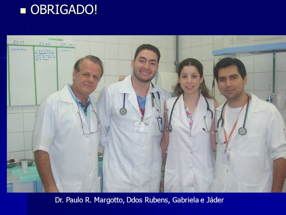 OBRIGADO! Dr. Paulo R. Margotto, Ddos Rubens, Gabriela e Jáder