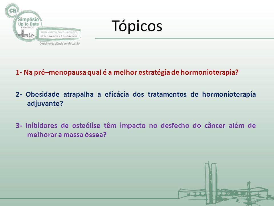 Tópicos 1- Na pré–menopausa qual é a melhor estratégia de hormonioterapia