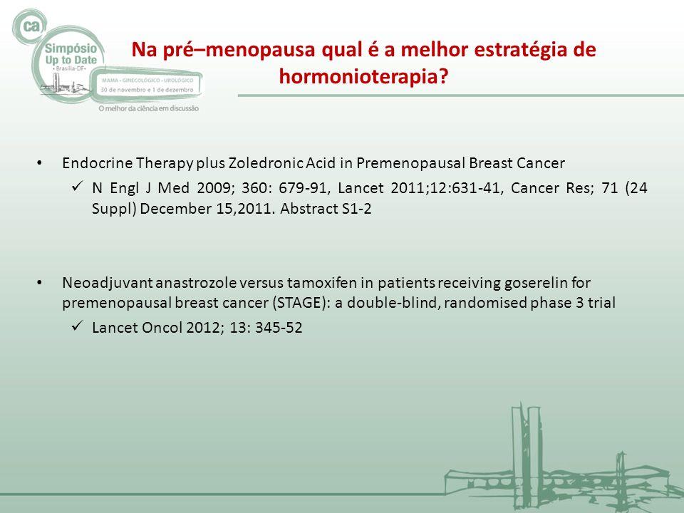 Na pré–menopausa qual é a melhor estratégia de hormonioterapia