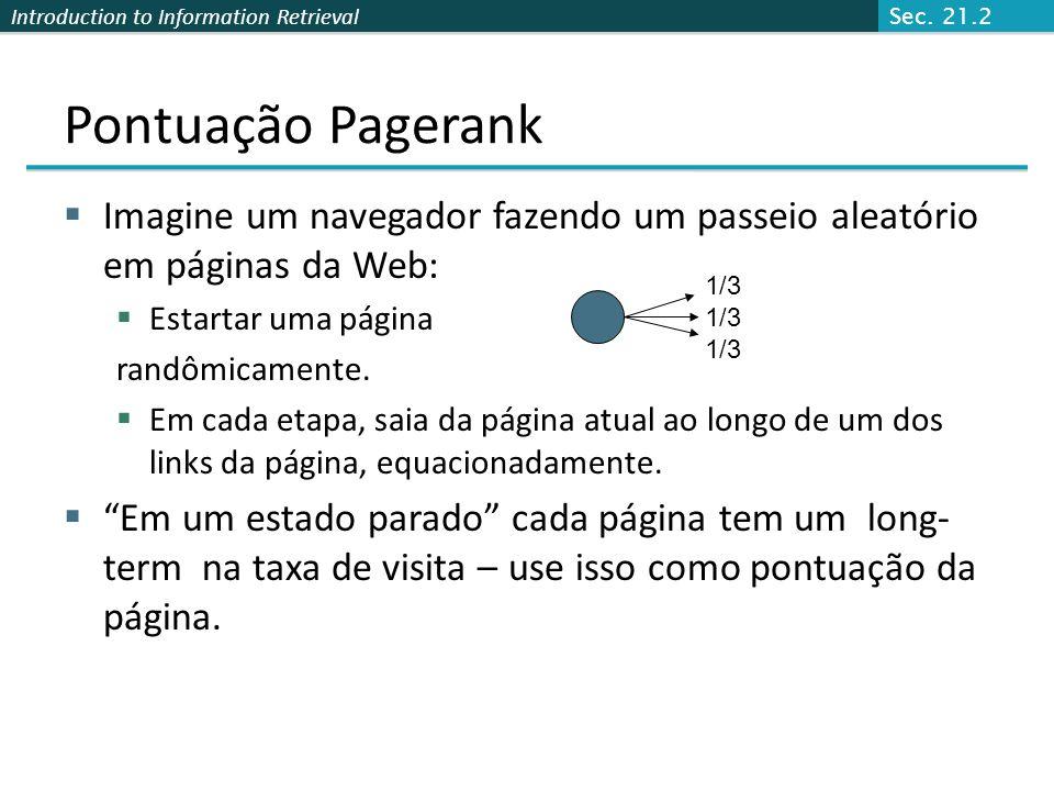 Sec. 21.2 Pontuação Pagerank. Imagine um navegador fazendo um passeio aleatório em páginas da Web: