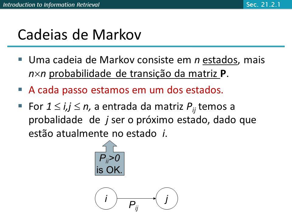 Sec. 21.2.1 Cadeias de Markov. Uma cadeia de Markov consiste em n estados, mais nn probabilidade de transição da matriz P.