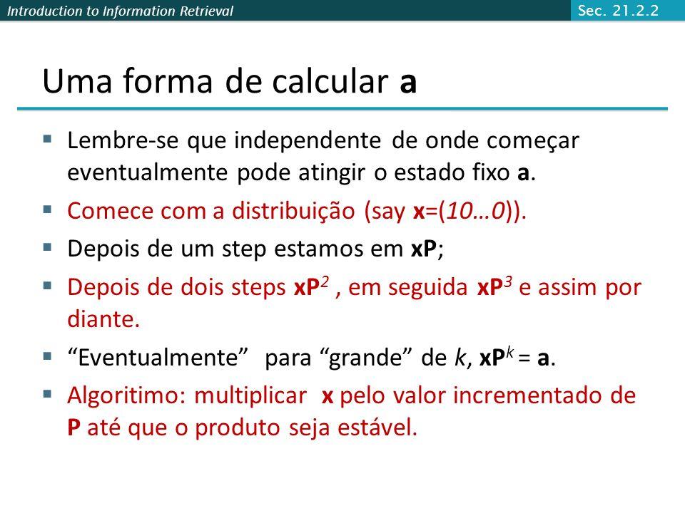 Sec. 21.2.2 Uma forma de calcular a. Lembre-se que independente de onde começar eventualmente pode atingir o estado fixo a.