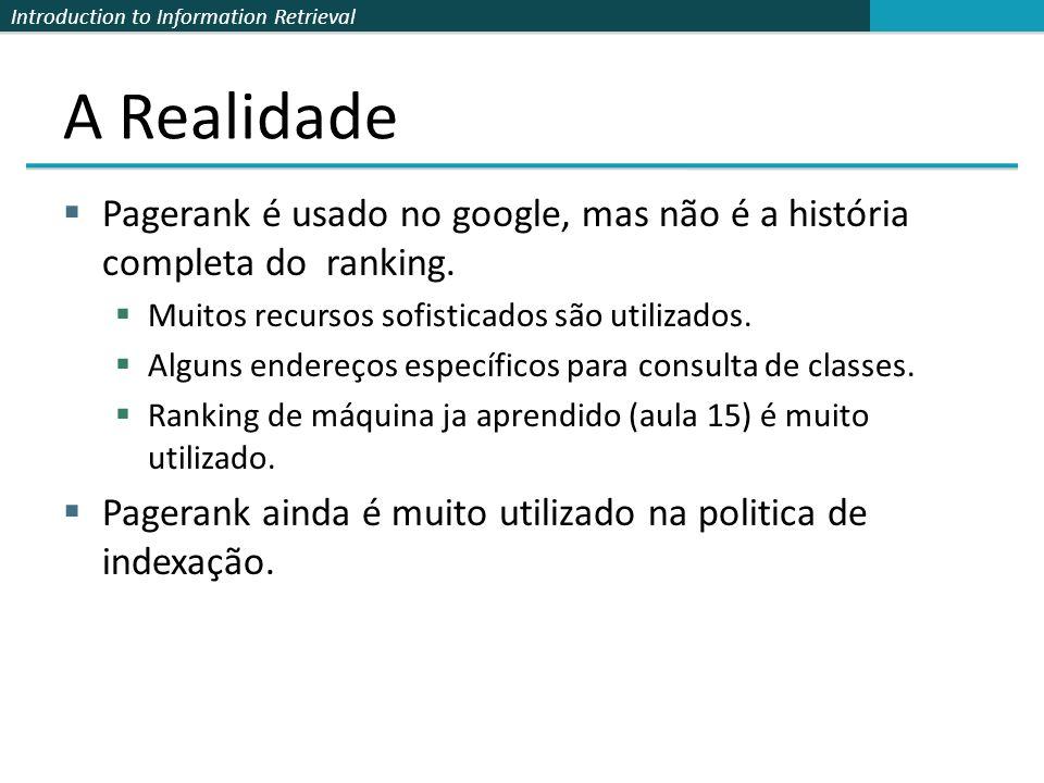 A RealidadePagerank é usado no google, mas não é a história completa do ranking. Muitos recursos sofisticados são utilizados.