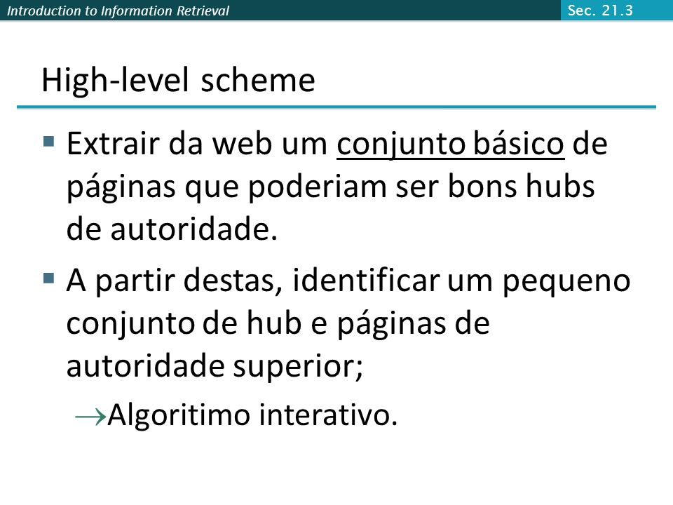 Sec. 21.3 High-level scheme. Extrair da web um conjunto básico de páginas que poderiam ser bons hubs de autoridade.