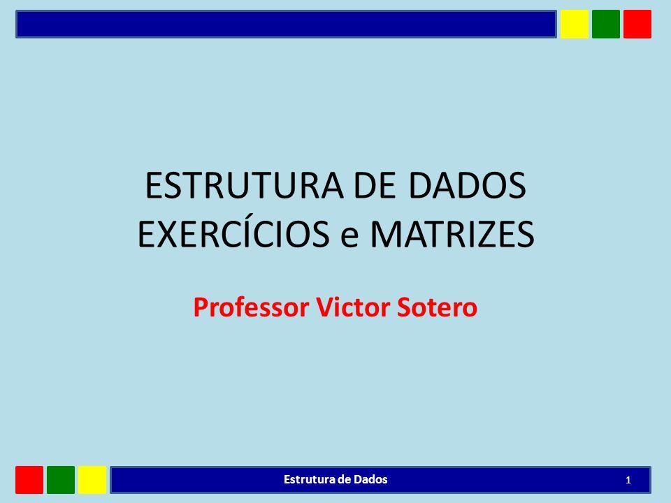 ESTRUTURA DE DADOS EXERCÍCIOS e MATRIZES