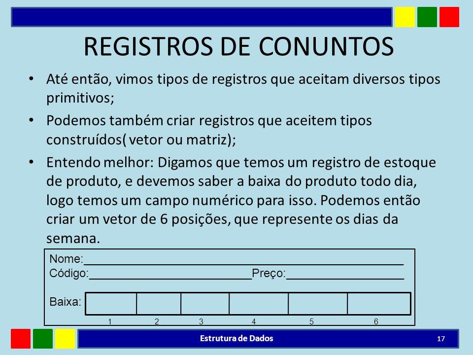 REGISTROS DE CONUNTOS Até então, vimos tipos de registros que aceitam diversos tipos primitivos;