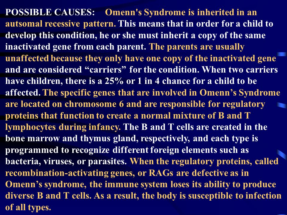POSSIBLE CAUSES: Omenn s Syndrome is inherited in an autsomal recessive pattern.