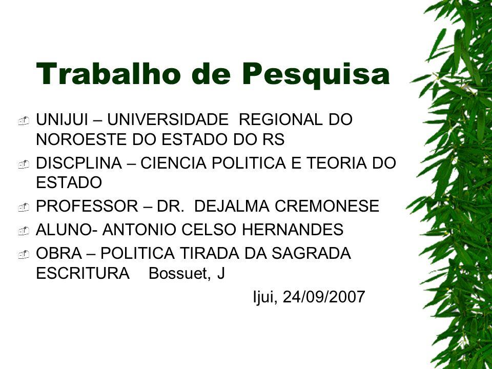 Trabalho de Pesquisa UNIJUI – UNIVERSIDADE REGIONAL DO NOROESTE DO ESTADO DO RS. DISCPLINA – CIENCIA POLITICA E TEORIA DO ESTADO.