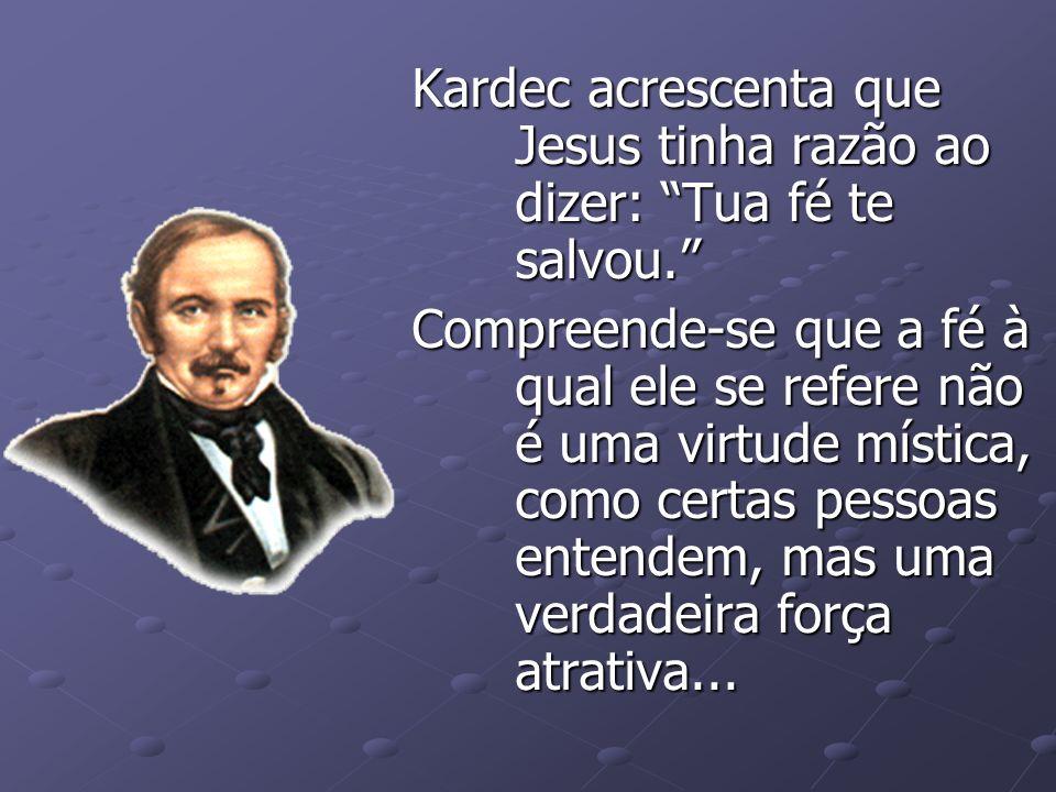 Kardec acrescenta que Jesus tinha razão ao dizer: Tua fé te salvou.