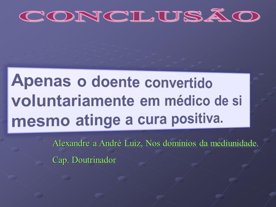 CONCLUSÃO Apenas o doente convertido voluntariamente em médico de si mesmo atinge a cura positiva.