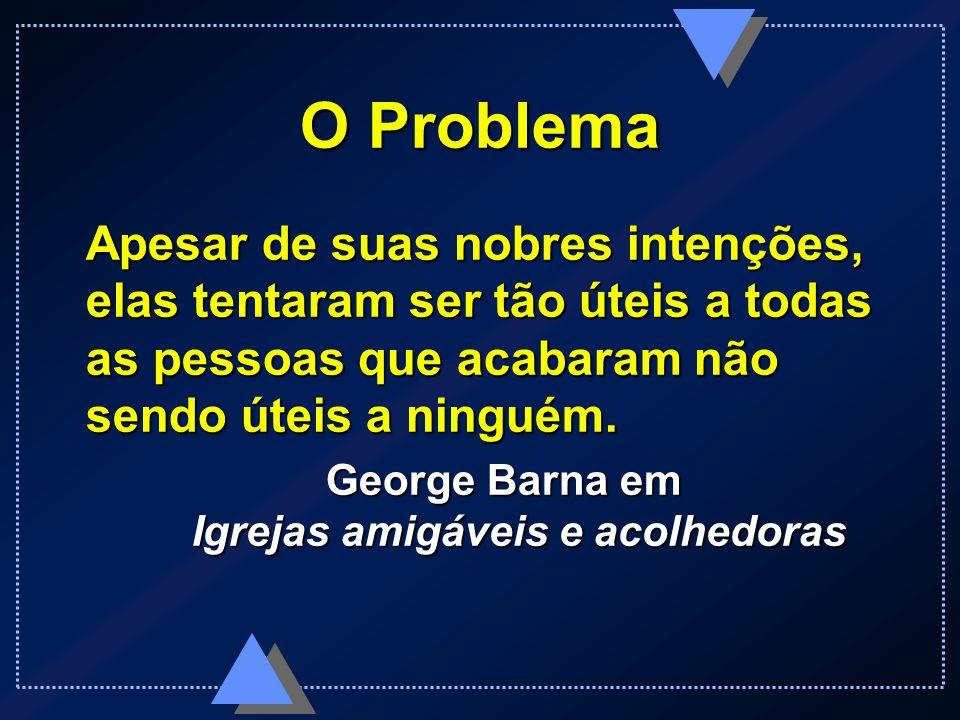 George Barna em Igrejas amigáveis e acolhedoras