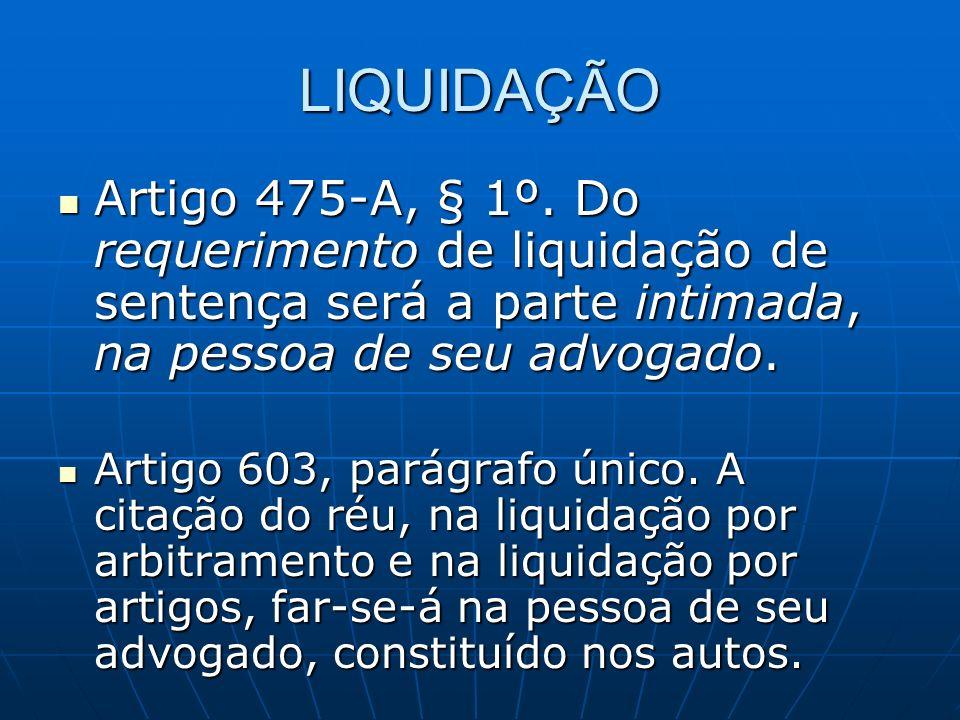 LIQUIDAÇÃO Artigo 475-A, § 1º. Do requerimento de liquidação de sentença será a parte intimada, na pessoa de seu advogado.