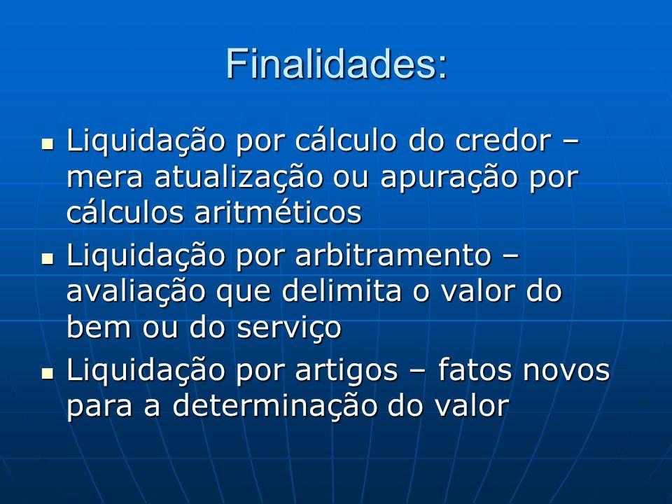 Finalidades: Liquidação por cálculo do credor – mera atualização ou apuração por cálculos aritméticos.