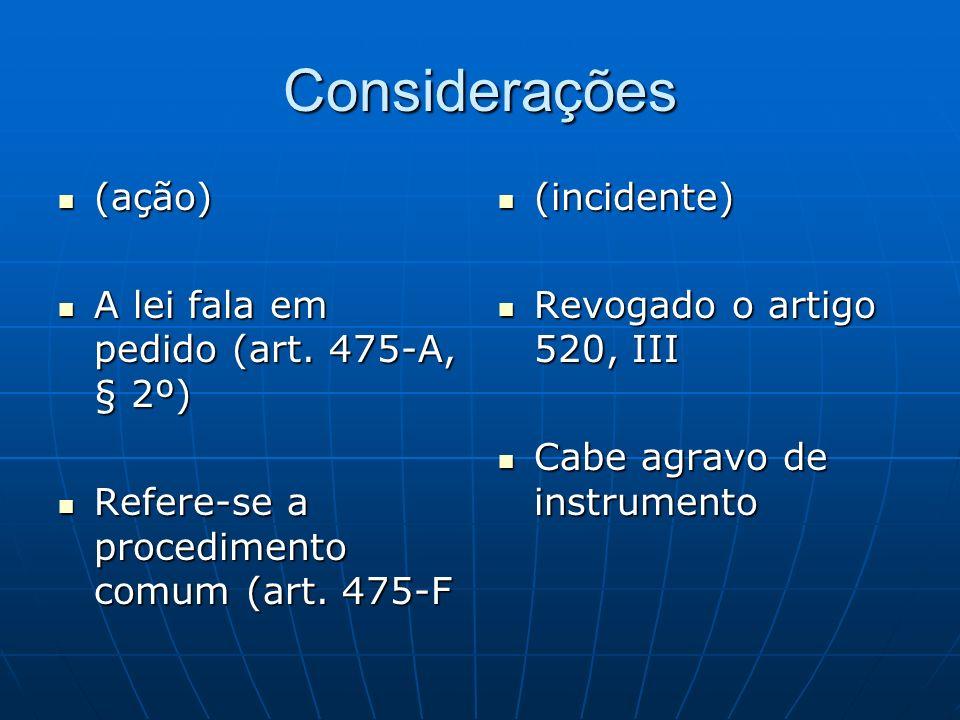 Considerações (ação) A lei fala em pedido (art. 475-A, § 2º)
