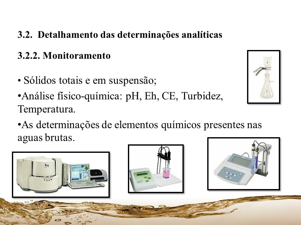 Análise físico-química: pH, Eh, CE, Turbidez, Temperatura.
