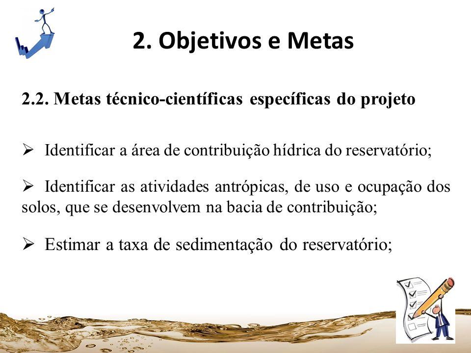 2. Objetivos e Metas 2.2. Metas técnico-científicas específicas do projeto. Identificar a área de contribuição hídrica do reservatório;