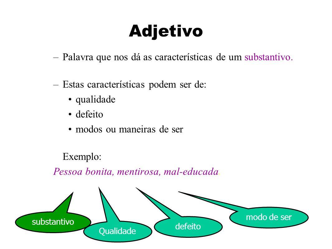 Adjetivo Palavra que nos dá as características de um substantivo.