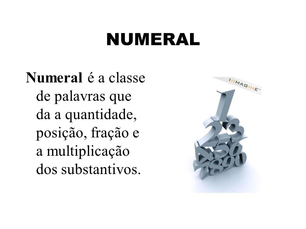 NUMERALNumeral é a classe de palavras que da a quantidade, posição, fração e a multiplicação dos substantivos.