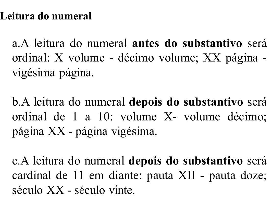 Leitura do numeralA leitura do numeral antes do substantivo será ordinal: X volume - décimo volume; XX página - vigésima página.