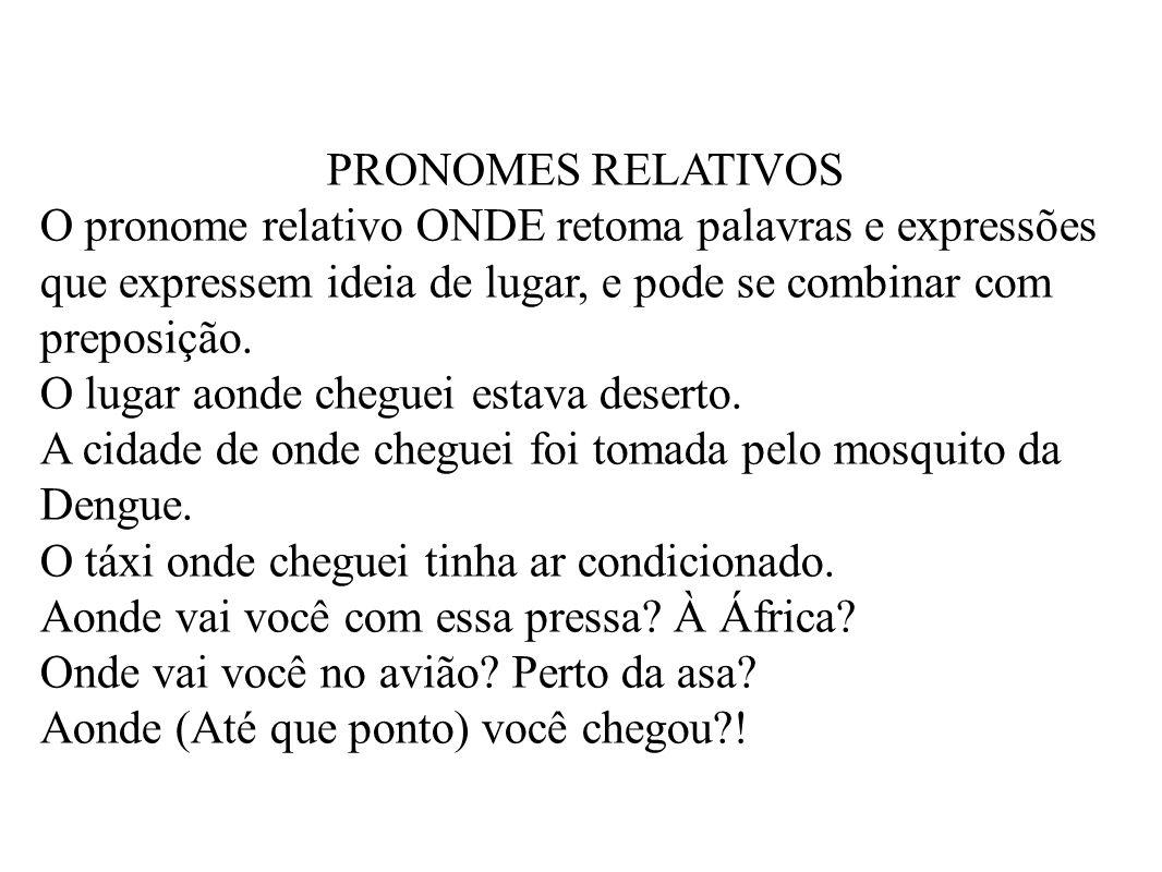PRONOMES RELATIVOS O pronome relativo ONDE retoma palavras e expressões que expressem ideia de lugar, e pode se combinar com preposição.