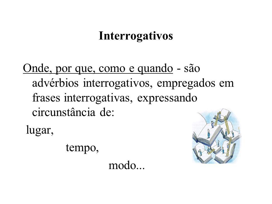 Interrogativos Onde, por que, como e quando - são advérbios interrogativos, empregados em frases interrogativas, expressando circunstância de: