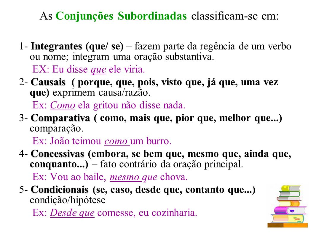 As Conjunções Subordinadas classificam-se em: