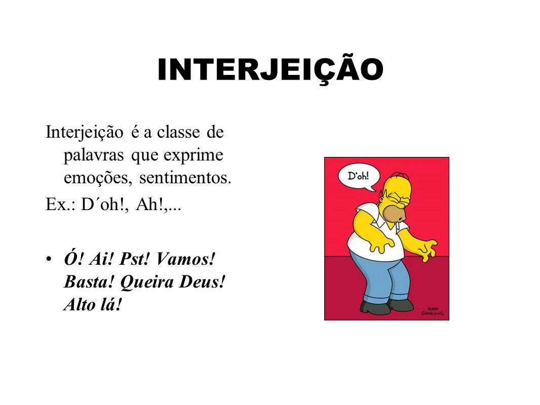 INTERJEIÇÃOInterjeição é a classe de palavras que exprime emoções, sentimentos. Ex.: D´oh!, Ah!,...