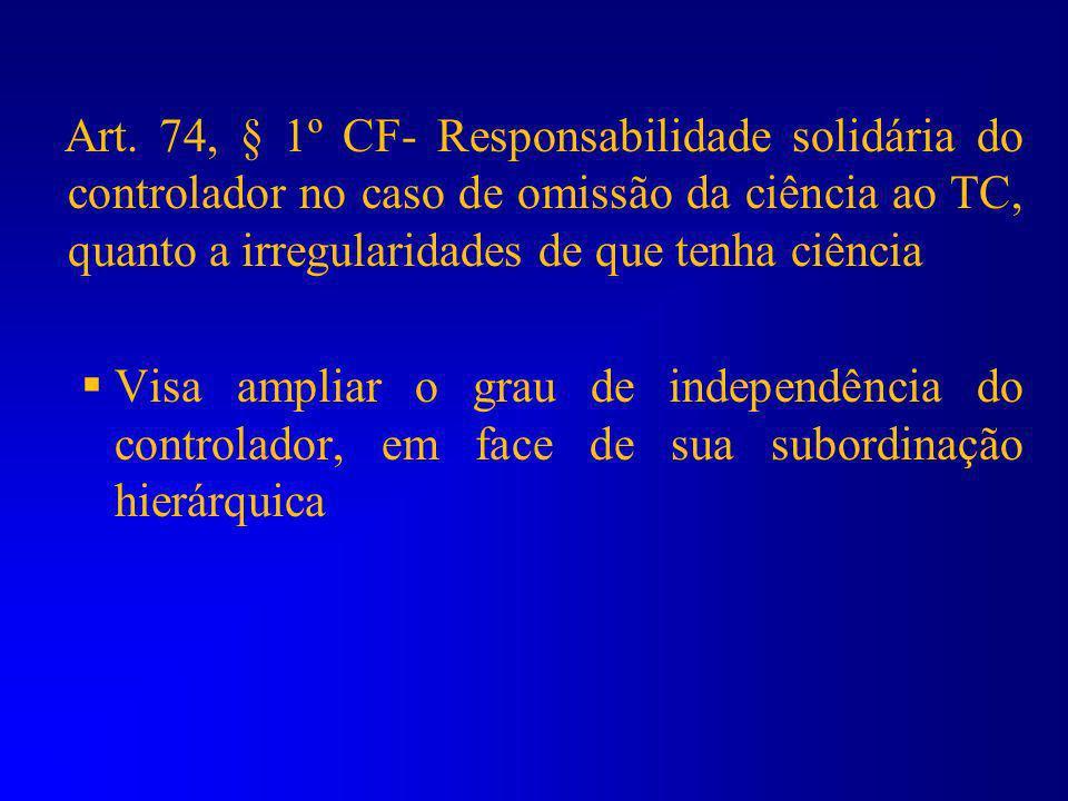 Art. 74, § 1º CF- Responsabilidade solidária do controlador no caso de omissão da ciência ao TC, quanto a irregularidades de que tenha ciência